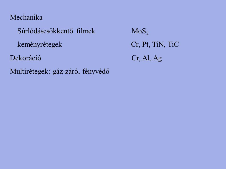 Mechanika Súrlódáscsökkentő filmek MoS 2 keményrétegek Cr, Pt, TiN, TiC Dekoráció Cr, Al, Ag Multirétegek: gáz-záró, fényvédő