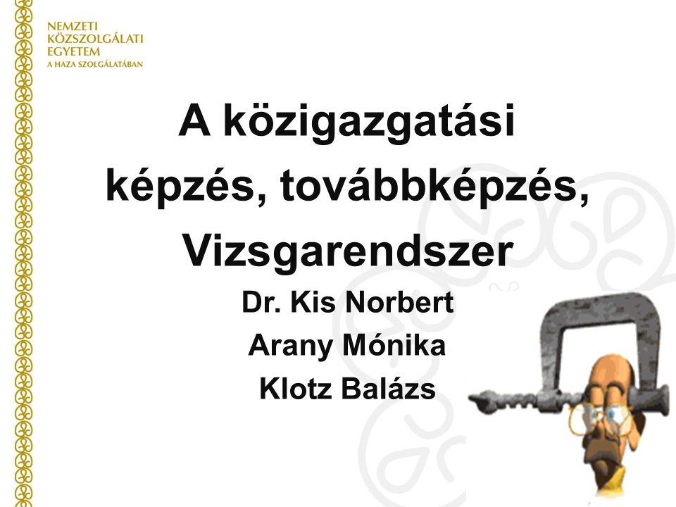 A közigazgatási képzés, továbbképzés, Vizsgarendszer Dr. Kis Norbert Arany Mónika Klotz Balázs