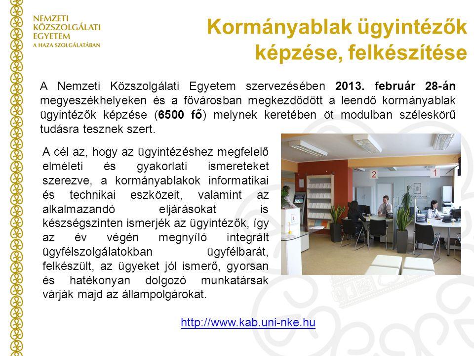 Kormányablak ügyintézők képzése, felkészítése A Nemzeti Közszolgálati Egyetem szervezésében 2013. február 28-án megyeszékhelyeken és a fővárosban megk