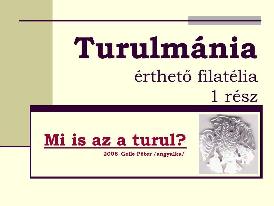 Turulmánia érthető filatélia 1 rész Mi is az a turul? 2008. Gelle Péter /angyalka/