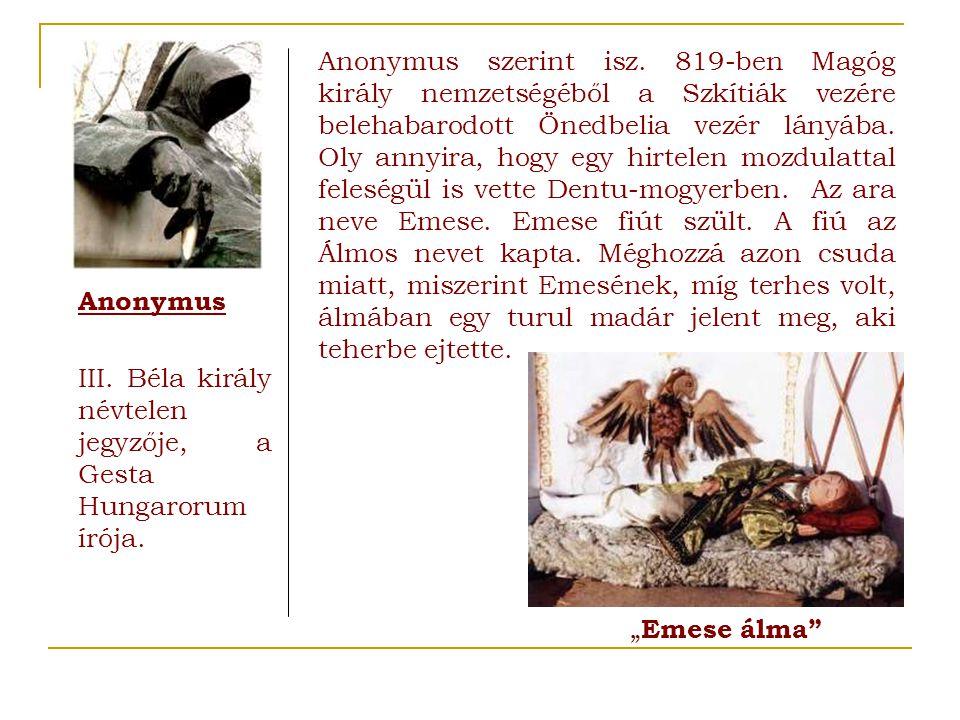 Anonymus szerint isz. 819-ben Magóg király nemzetségéből a Szkítiák vezére belehabarodott Önedbelia vezér lányába. Oly annyira, hogy egy hirtelen mozd