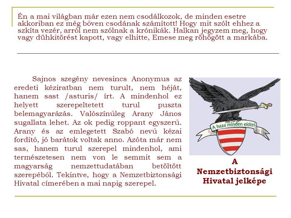 Sajnos szegény nevesincs Anonymus az eredeti kéziratban nem turult, nem héját, hanem sast /asturis/ írt. A mindenhol ez helyett szerepeltetett turul p
