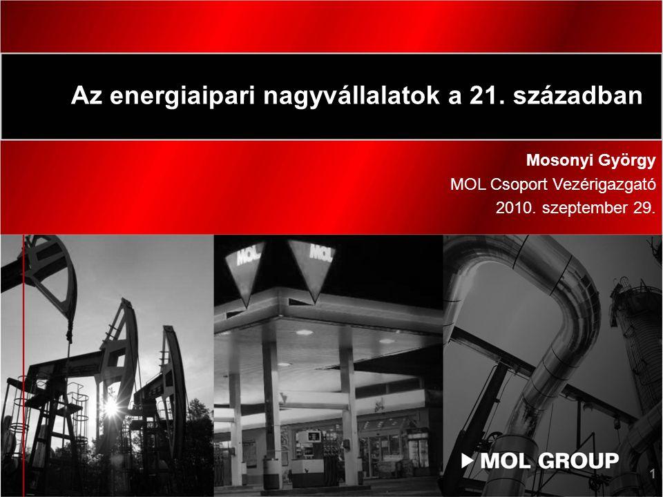 1 Az energiaipari nagyvállalatok a 21. században Mosonyi György MOL Csoport Vezérigazgató 2010.