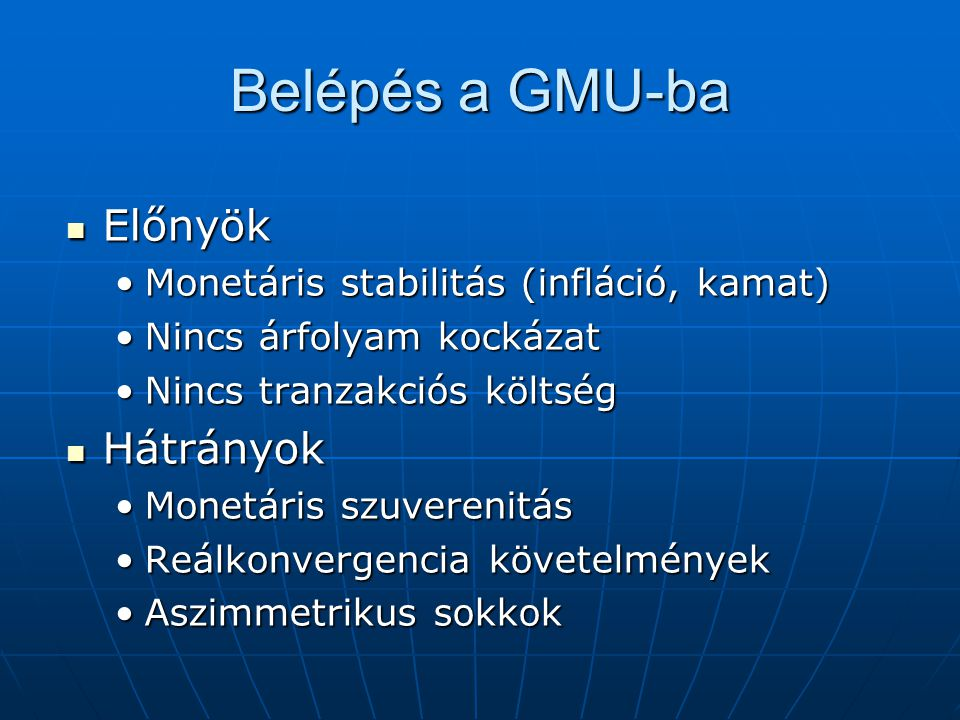 Belépés a GMU-ba Előnyök Előnyök Monetáris stabilitás (infláció, kamat)Monetáris stabilitás (infláció, kamat) Nincs árfolyam kockázatNincs árfolyam ko