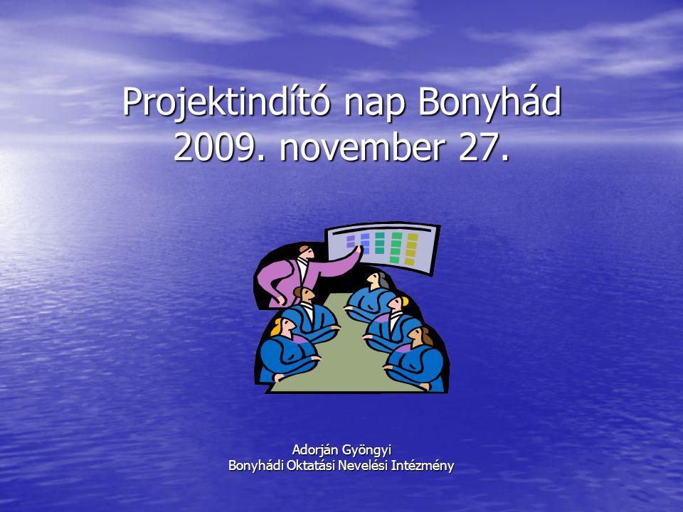 Projektindító nap Bonyhád 2009. november 27. Adorján Gyöngyi Bonyhádi Oktatási Nevelési Intézmény