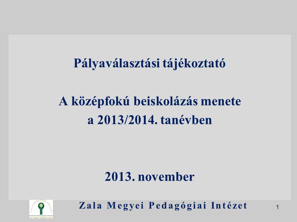 Pályaválasztási tájékoztató A középfokú beiskolázás menete a 2013/2014. tanévben 2013. november Zala Megyei Pedagógiai Intézet 1