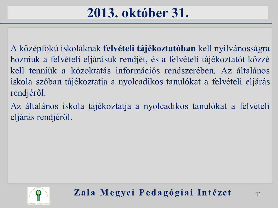 2013. október 31. A középfokú iskoláknak felvételi tájékoztatóban kell nyilvánosságra hozniuk a felvételi eljárásuk rendjét, és a felvételi tájékoztat