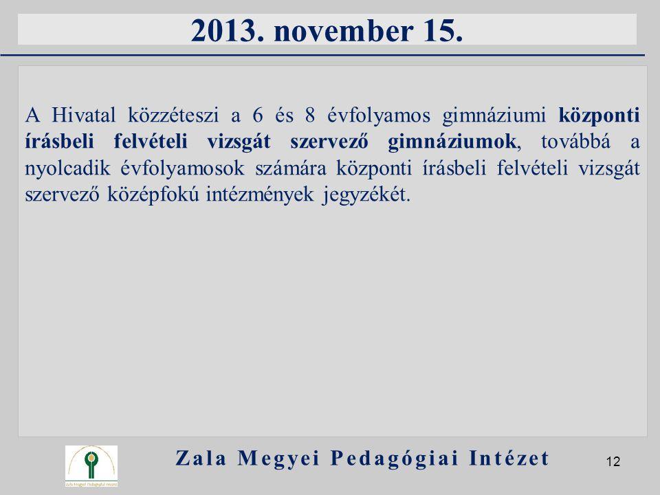 2013. november 15. A Hivatal közzéteszi a 6 és 8 évfolyamos gimnáziumi központi írásbeli felvételi vizsgát szervező gimnáziumok, továbbá a nyolcadik é