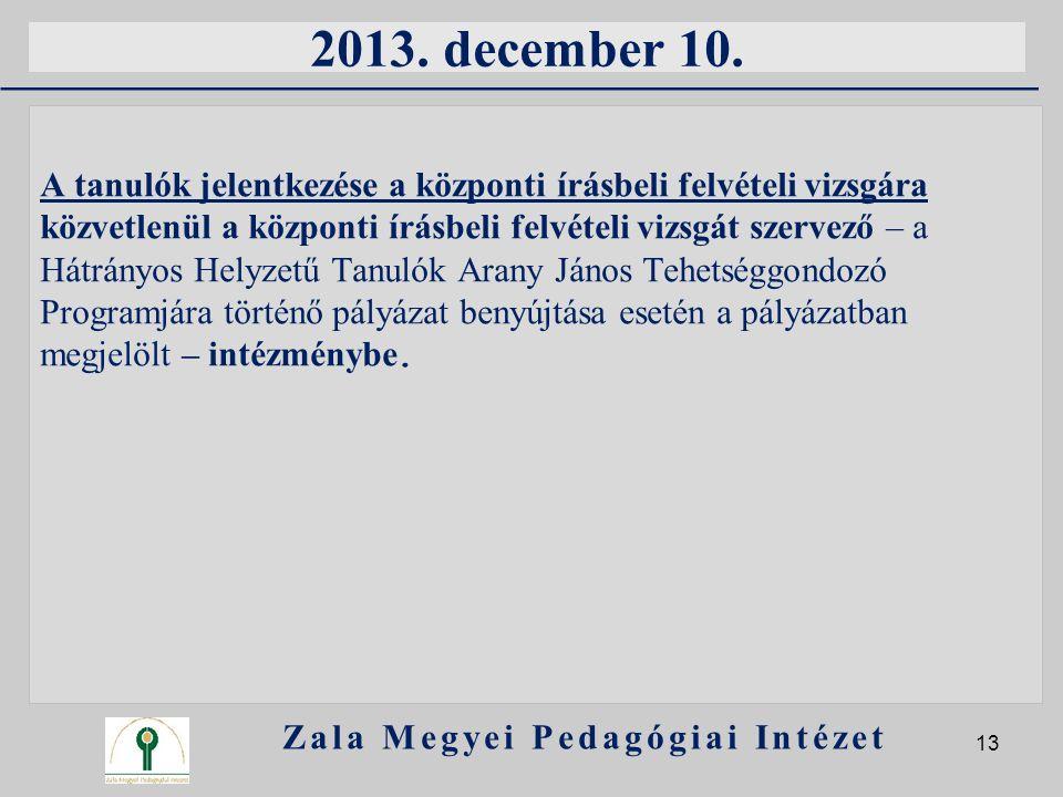 2013. december 10. A tanulók jelentkezése a központi írásbeli felvételi vizsgára közvetlenül a központi írásbeli felvételi vizsgát szervező – a Hátrán
