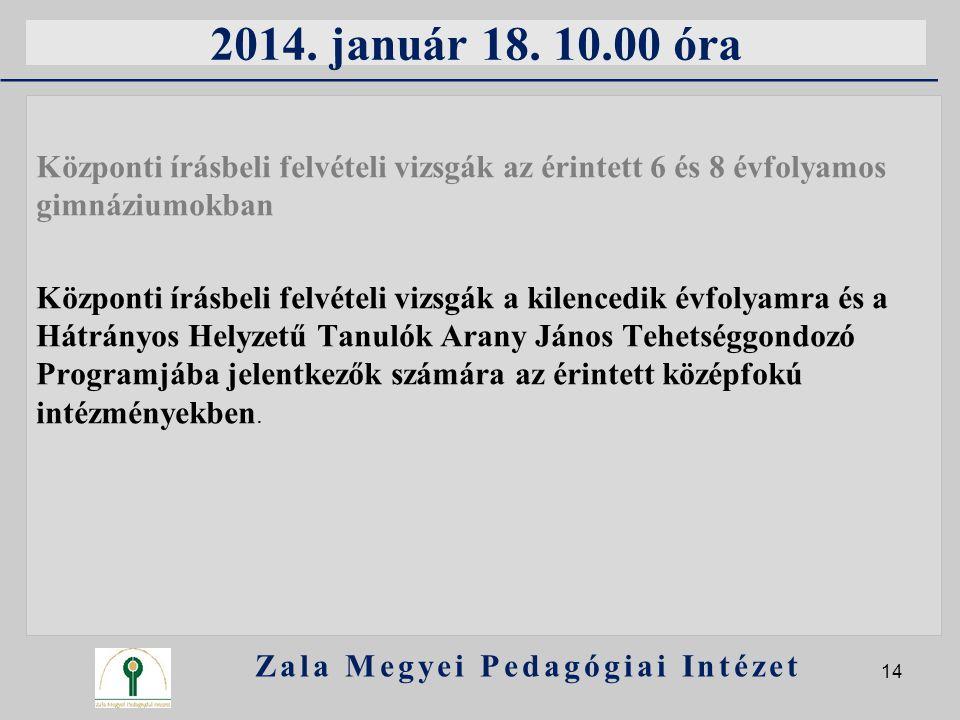 2014. január 18. 10.00 óra Központi írásbeli felvételi vizsgák az érintett 6 és 8 évfolyamos gimnáziumokban Központi írásbeli felvételi vizsgák a kile