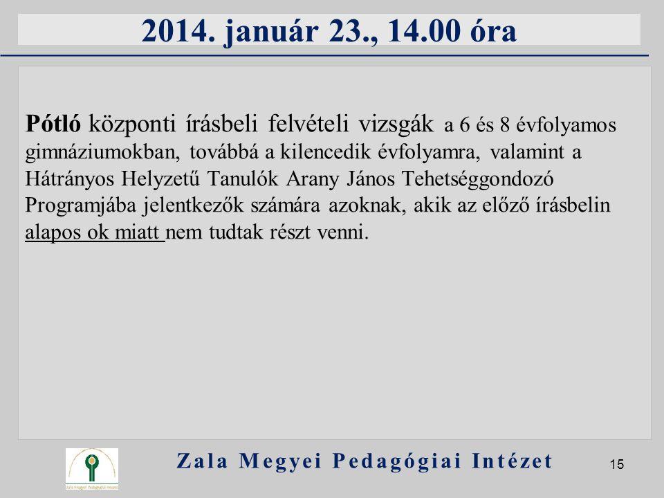 2014. január 23., 14.00 óra Pótló központi írásbeli felvételi vizsgák a 6 és 8 évfolyamos gimnáziumokban, továbbá a kilencedik évfolyamra, valamint a