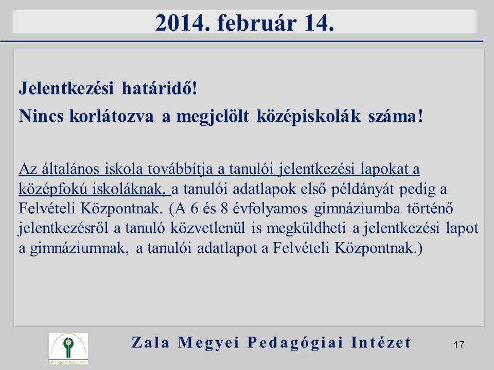 2014. február 14. Jelentkezési határidő! Nincs korlátozva a megjelölt középiskolák száma! Az általános iskola továbbítja a tanulói jelentkezési lapoka