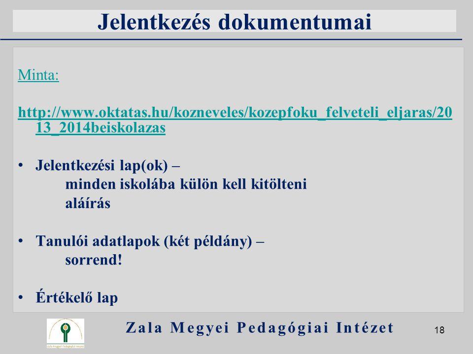 Jelentkezés dokumentumai Minta: http://www.oktatas.hu/kozneveles/kozepfoku_felveteli_eljaras/20 13_2014beiskolazas Jelentkezési lap(ok) – minden iskol