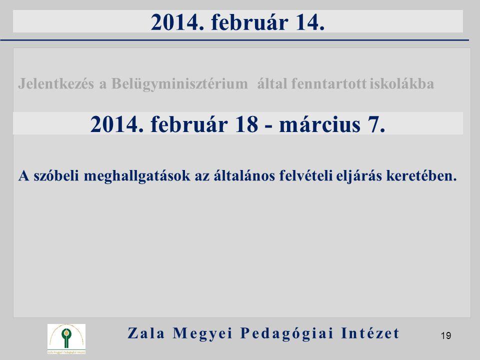 2014. február 14. Jelentkezés a Belügyminisztérium által fenntartott iskolákba A szóbeli meghallgatások az általános felvételi eljárás keretében. Zala