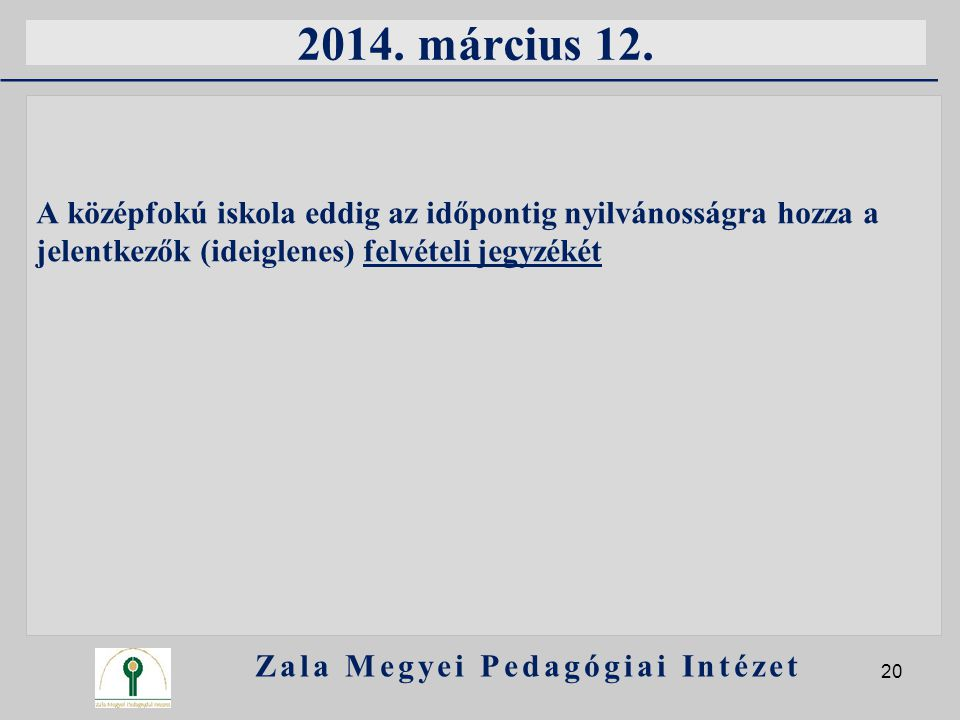 2014. március 12. A középfokú iskola eddig az időpontig nyilvánosságra hozza a jelentkezők (ideiglenes) felvételi jegyzékét Zala Megyei Pedagógiai Int