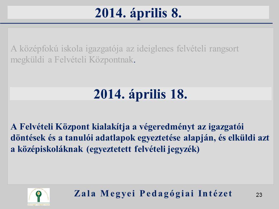 2014. április 8. A középfokú iskola igazgatója az ideiglenes felvételi rangsort megküldi a Felvételi Központnak. A Felvételi Központ kialakítja a vége