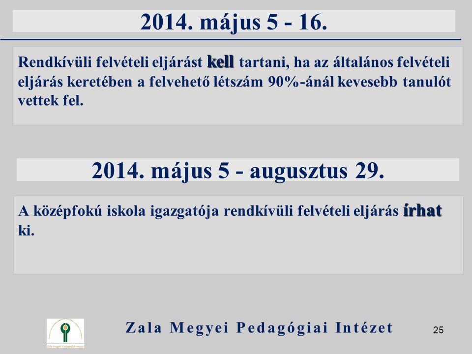 2014. május 5 - 16. kell Rendkívüli felvételi eljárást kell tartani, ha az általános felvételi eljárás keretében a felvehető létszám 90%-ánál kevesebb