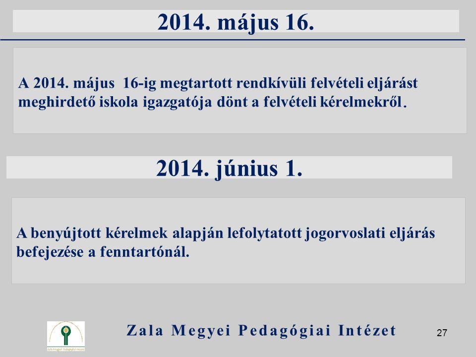 2014. május 16. A 2014. május 16-ig megtartott rendkívüli felvételi eljárást meghirdető iskola igazgatója dönt a felvételi kérelmekről. Zala Megyei Pe