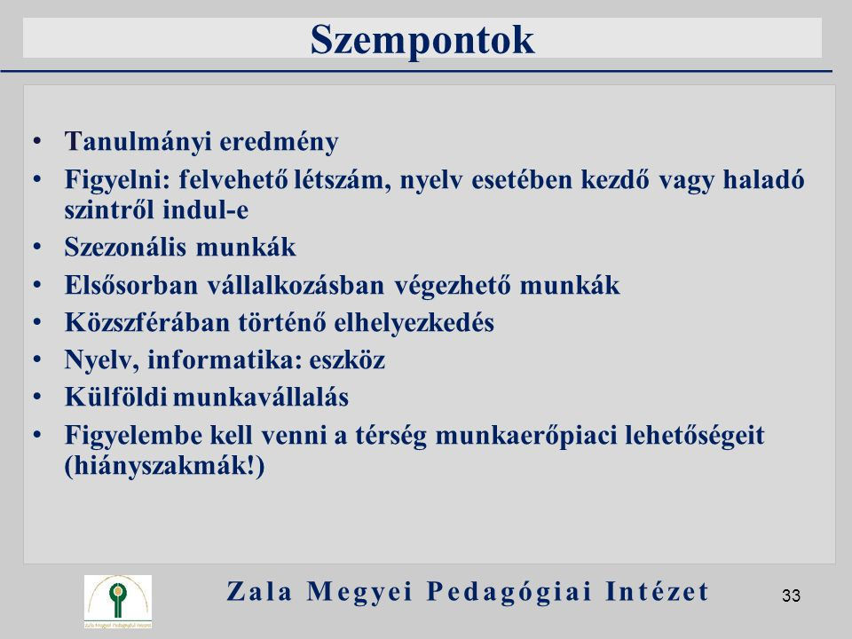 Szempontok Tanulmányi eredmény Figyelni: felvehető létszám, nyelv esetében kezdő vagy haladó szintről indul-e Szezonális munkák Elsősorban vállalkozás
