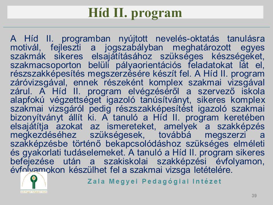 Híd II. program A Híd II. programban nyújtott nevelés-oktatás tanulásra motivál, fejleszti a jogszabályban meghatározott egyes szakmák sikeres elsaját