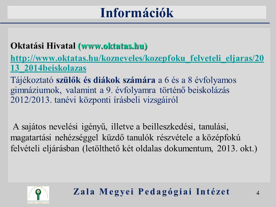Információk (www.oktatas.hu) Oktatási Hivatal (www.oktatas.hu) http://www.oktatas.hu/kozneveles/kozepfoku_felveteli_eljaras/20 13_2014beiskolazas Tájé