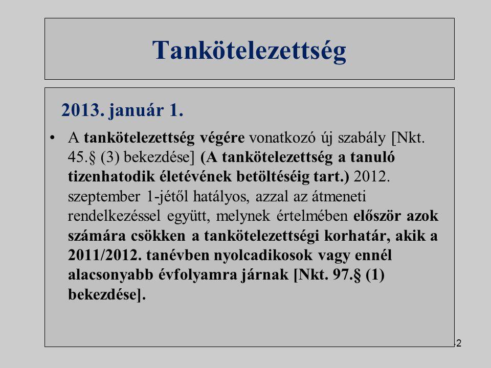42 Tankötelezettség 2013. január 1. A tankötelezettség végére vonatkozó új szabály [Nkt. 45.§ (3) bekezdése] (A tankötelezettség a tanuló tizenhatodik