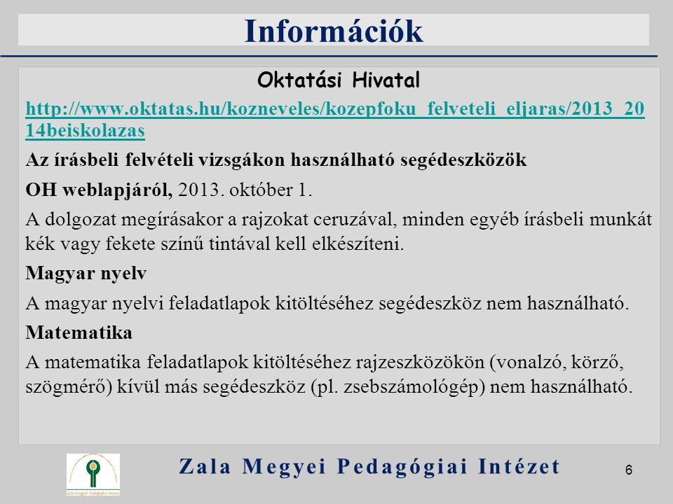 Információk Oktatási Hivatal http://www.oktatas.hu/kozneveles/kozepfoku_felveteli_eljaras/2013_20 14beiskolazas Az írásbeli felvételi vizsgákon haszná