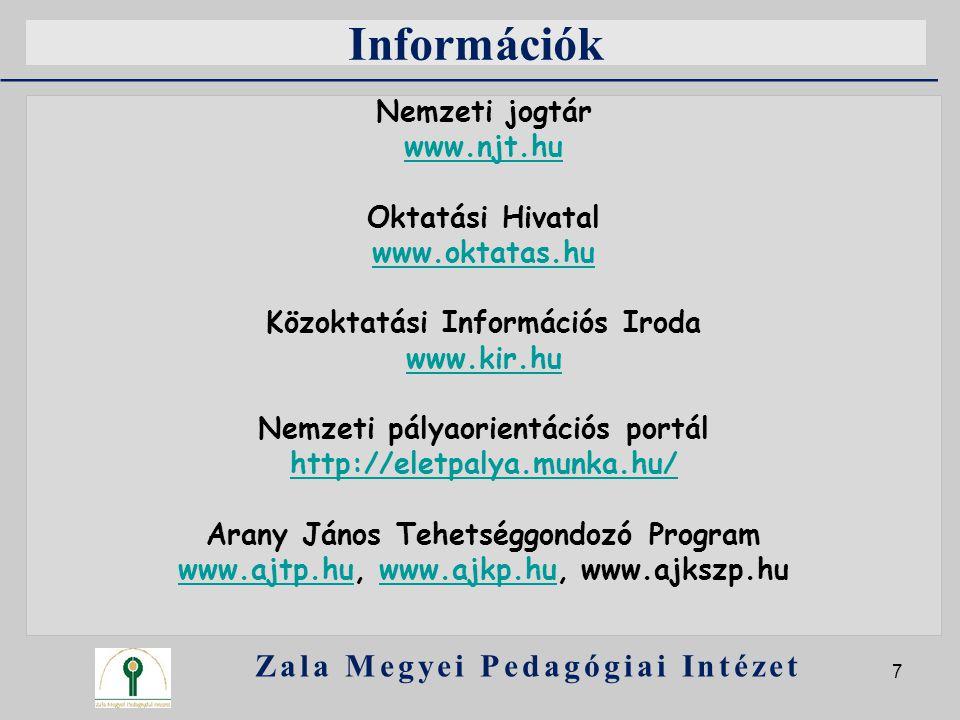Információk Nemzeti jogtár www.njt.hu Oktatási Hivatal www.oktatas.hu Közoktatási Információs Iroda www.kir.hu Nemzeti pályaorientációs portál http://