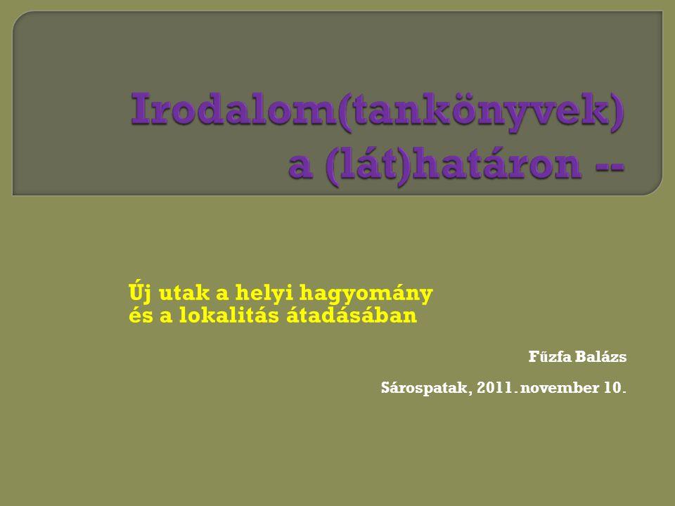Új utak a helyi hagyomány és a lokalitás átadásában F ű zfa Balázs Sárospatak, 2011. november 10.