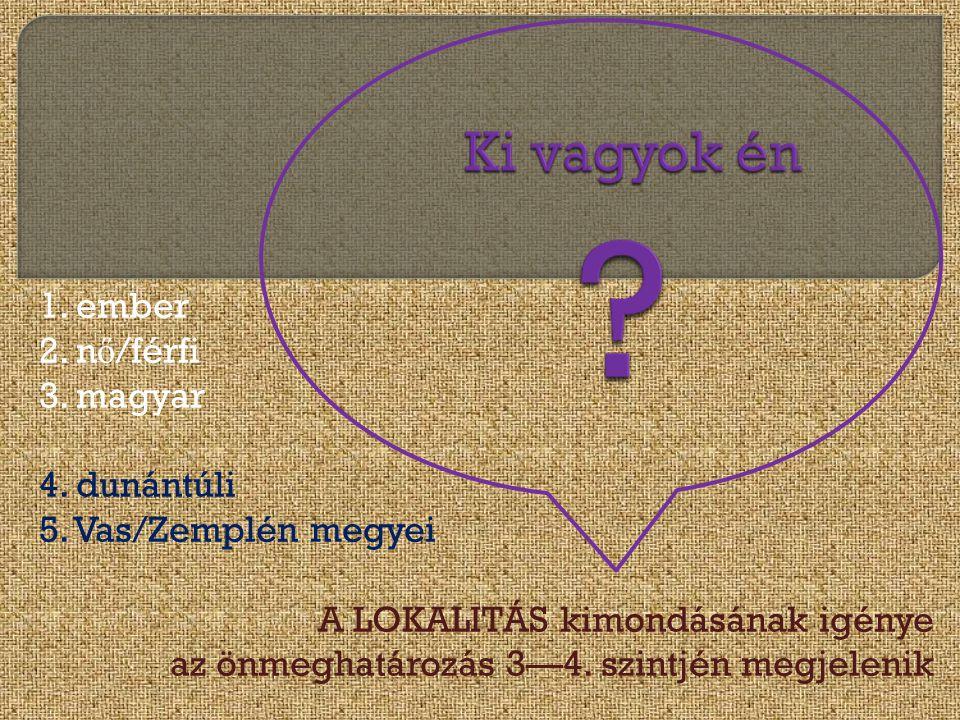 1. ember 2. n ő /férfi 3. magyar 4. dunántúli 5.