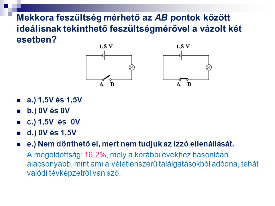 Mekkora feszültség mérhető az AB pontok között ideálisnak tekinthető feszültségmérővel a vázolt két esetben? a.) 1,5V és 1,5V b.) 0V és 0V c.) 1,5V és