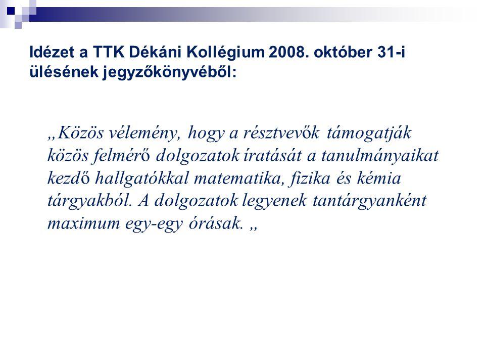 """Idézet a TTK Dékáni Kollégium 2008. október 31-i ülésének jegyzőkönyvéből: """"Közös vélemény, hogy a résztvevők támogatják közös felmérő dolgozatok írat"""
