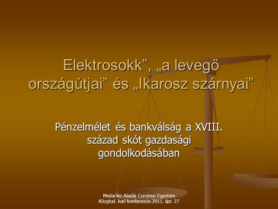 """Madarász Aladár Corvinus Egyetem Közgtud. kari konferencia 2011. ápr. 27 Elektrosokk"""", """"a levegő országútjai"""" és """"Ikarosz szárnyai"""" Pénzelmélet és ban"""