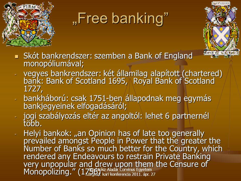 """Madarász Aladár Corvinus Egyetem Közgtud. kari konferencia 2011. ápr. 27 """"Free banking"""" Skót bankrendszer: szemben a Bank of England monopóliumával; S"""