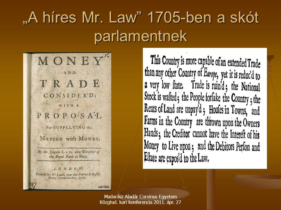 """Madarász Aladár Corvinus Egyetem Közgtud. kari konferencia 2011. ápr. 27 """"A híres Mr. Law"""" 1705-ben a skót parlamentnek"""