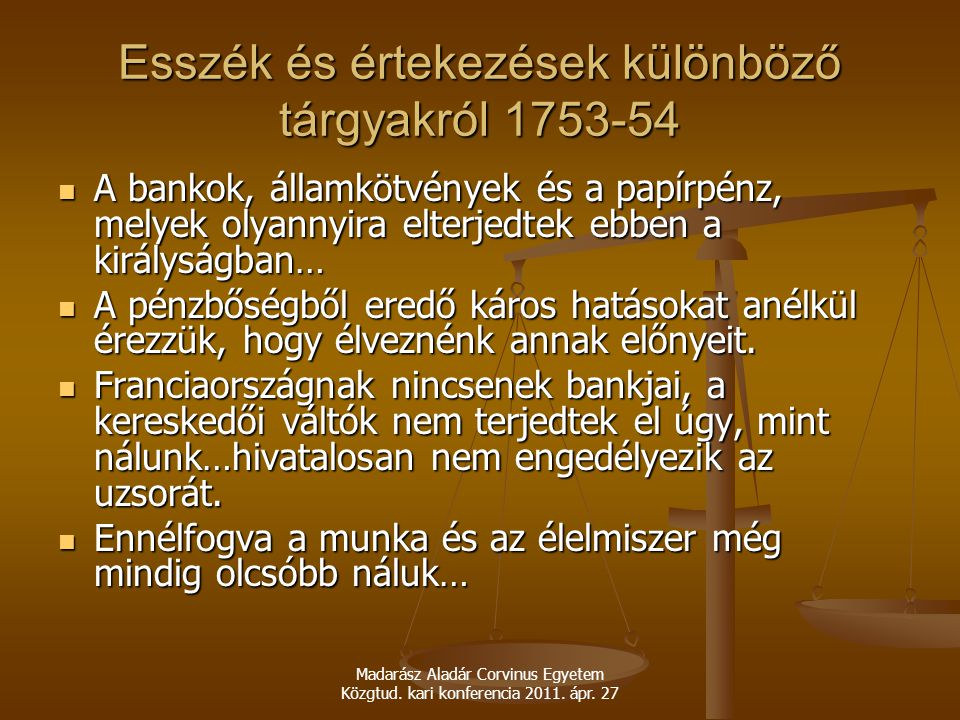 Madarász Aladár Corvinus Egyetem Közgtud. kari konferencia 2011. ápr. 27 A bankok, államkötvények és a papírpénz, melyek olyannyira elterjedtek ebben