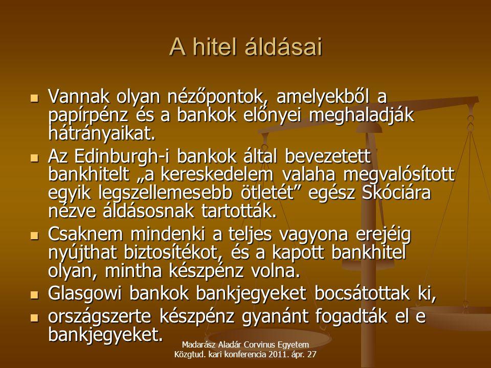 Madarász Aladár Corvinus Egyetem Közgtud. kari konferencia 2011. ápr. 27 A hitel áldásai Vannak olyan nézőpontok, amelyekből a papírpénz és a bankok e