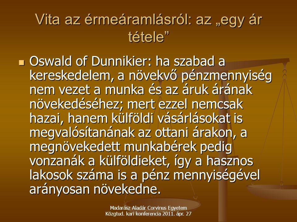 """Madarász Aladár Corvinus Egyetem Közgtud. kari konferencia 2011. ápr. 27 Vita az érmeáramlásról: az """"egy ár tétele"""" Oswald of Dunnikier: ha szabad a k"""