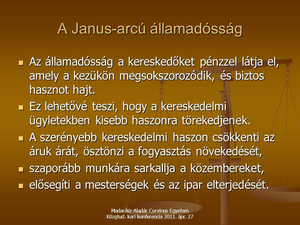 Madarász Aladár Corvinus Egyetem Közgtud. kari konferencia 2011. ápr. 27 A Janus-arcú államadósság Az államadósság a kereskedőket pénzzel látja el, am