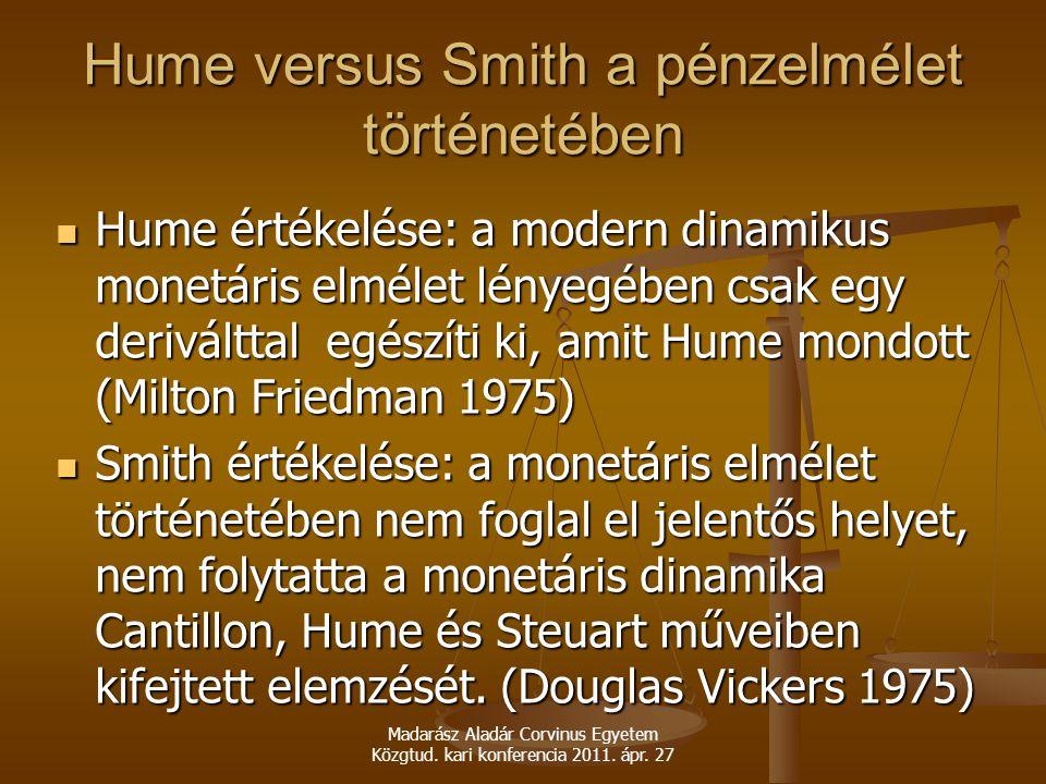 Madarász Aladár Corvinus Egyetem Közgtud. kari konferencia 2011. ápr. 27 Hume versus Smith a pénzelmélet történetében Hume értékelése: a modern dinami