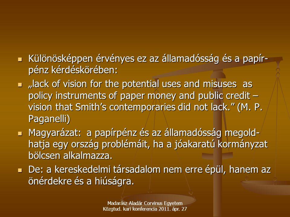 Madarász Aladár Corvinus Egyetem Közgtud. kari konferencia 2011. ápr. 27 Különösképpen érvényes ez az államadósság és a papír- pénz kérdéskörében: Kül