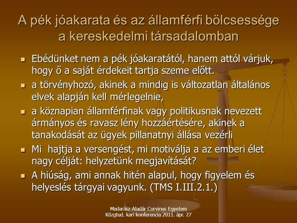 Madarász Aladár Corvinus Egyetem Közgtud. kari konferencia 2011. ápr. 27 A pék jóakarata és az államférfi bölcsessége a kereskedelmi társadalomban Ebé