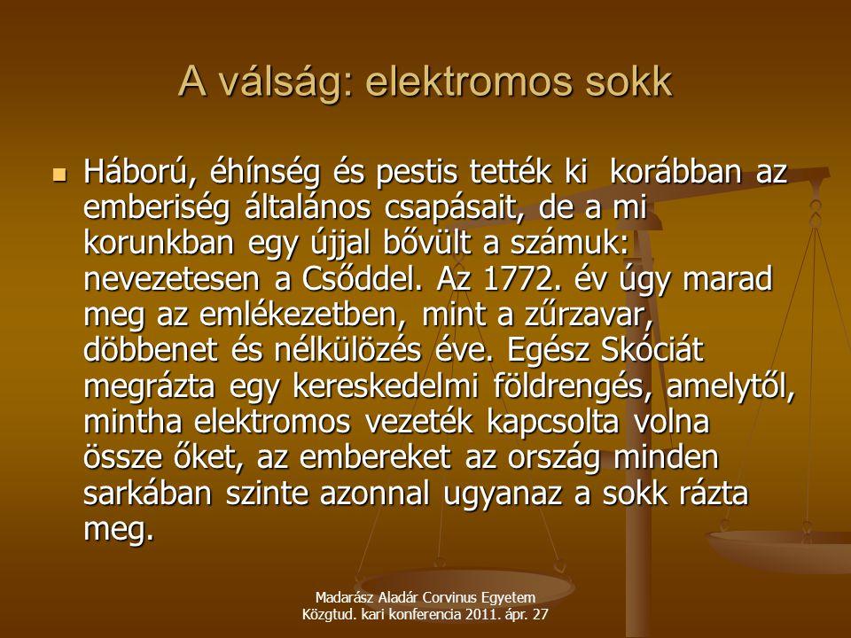 Madarász Aladár Corvinus Egyetem Közgtud. kari konferencia 2011. ápr. 27 A válság: elektromos sokk Háború, éhínség és pestis tették ki korábban az emb