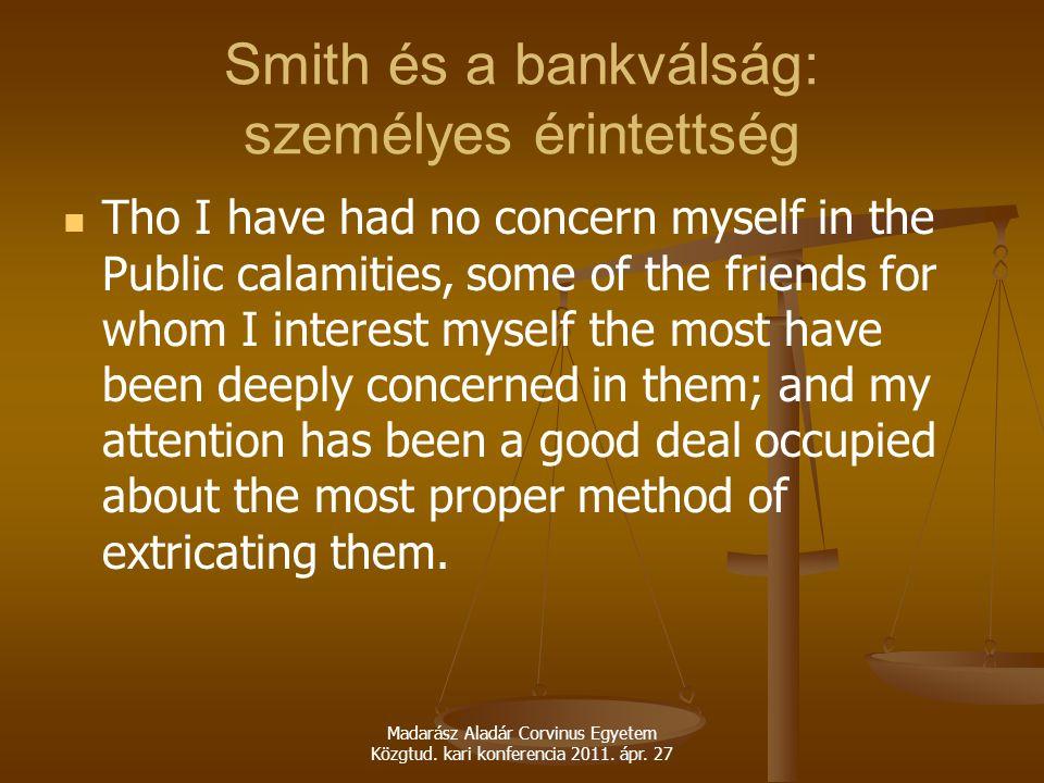 Madarász Aladár Corvinus Egyetem Közgtud. kari konferencia 2011. ápr. 27 Smith és a bankválság: személyes érintettség Tho I have had no concern myself