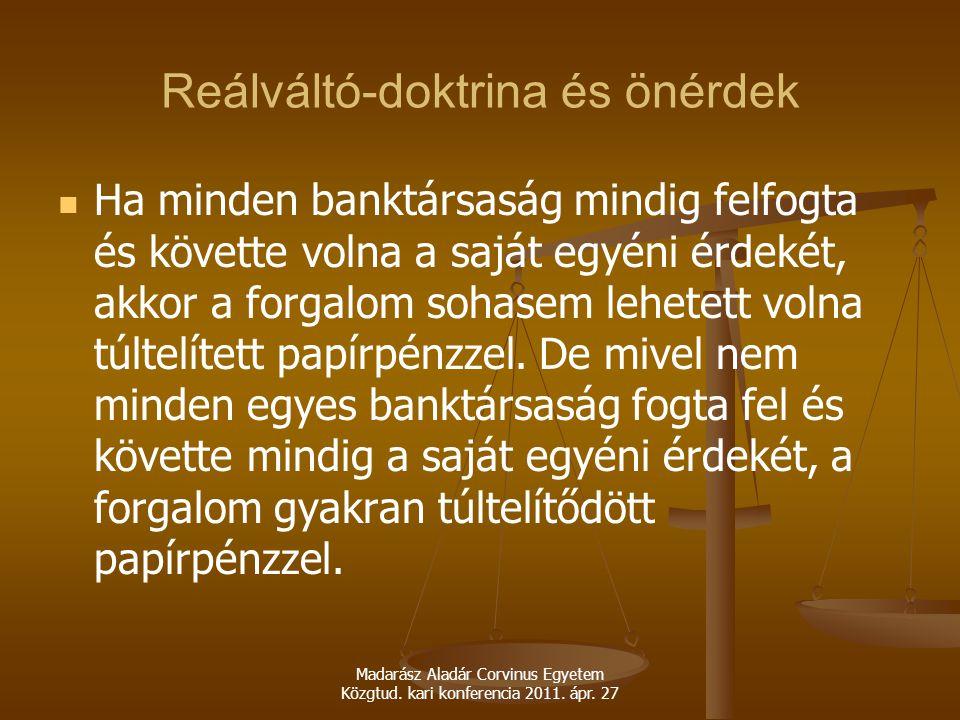 Madarász Aladár Corvinus Egyetem Közgtud. kari konferencia 2011. ápr. 27 Reálváltó-doktrina és önérdek Ha minden banktársaság mindig felfogta és követ