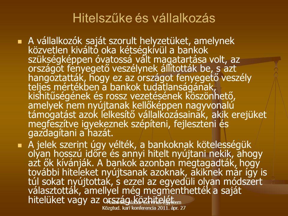 Madarász Aladár Corvinus Egyetem Közgtud. kari konferencia 2011. ápr. 27 Hitelszűke és vállalkozás A vállalkozók saját szorult helyzetüket, amelynek k