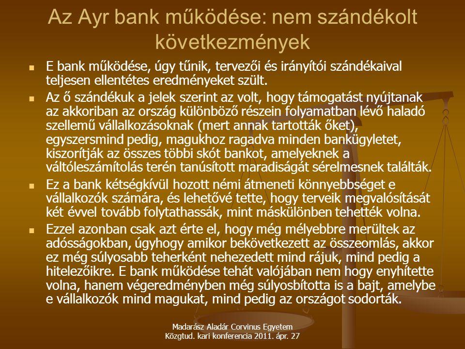Madarász Aladár Corvinus Egyetem Közgtud. kari konferencia 2011. ápr. 27 Az Ayr bank működése: nem szándékolt következmények E bank működése, úgy tűni