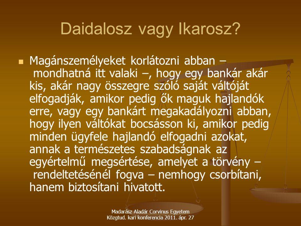 Madarász Aladár Corvinus Egyetem Közgtud. kari konferencia 2011. ápr. 27 Daidalosz vagy Ikarosz? Magánszemélyeket korlátozni abban – mondhatná itt val
