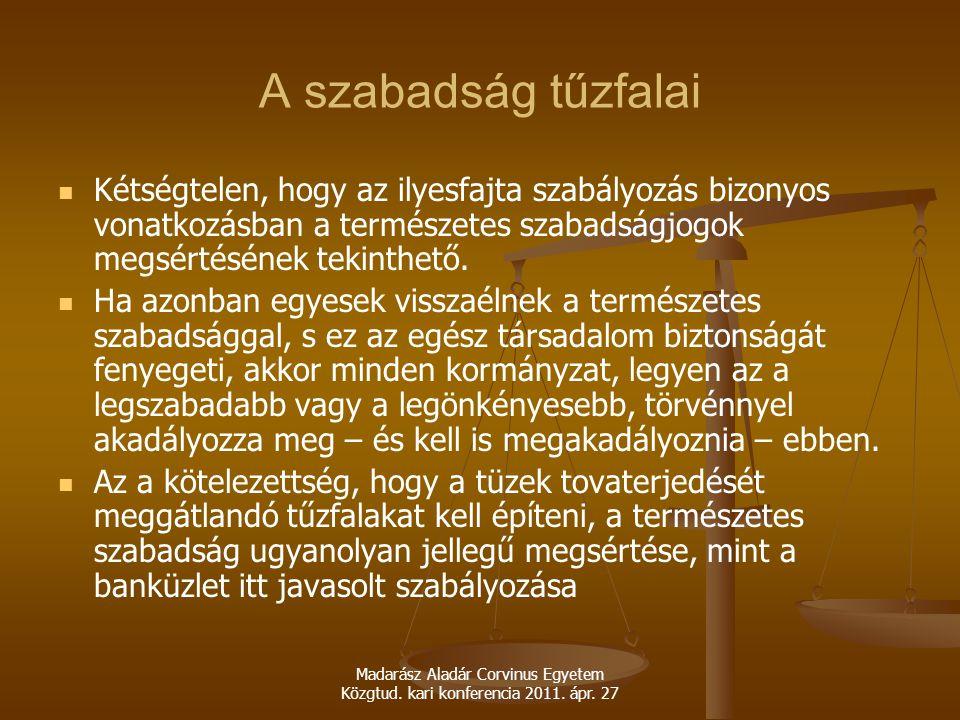 Madarász Aladár Corvinus Egyetem Közgtud. kari konferencia 2011. ápr. 27 A szabadság tűzfalai Kétségtelen, hogy az ilyesfajta szabályozás bizonyos von