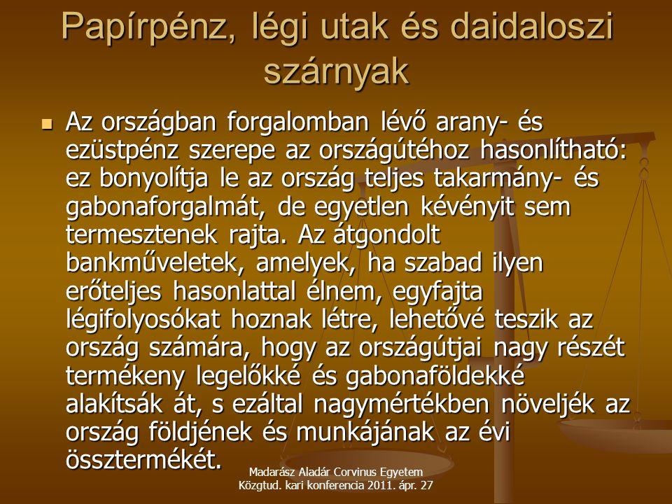 Madarász Aladár Corvinus Egyetem Közgtud. kari konferencia 2011. ápr. 27 Papírpénz, légi utak és daidaloszi szárnyak Az országban forgalomban lévő ara